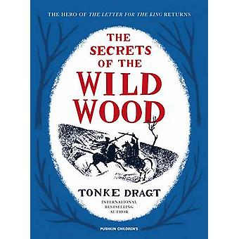 The Secrets of the Wild Wood by Tonke Dragt - Tonke Dragt - Laura Wat