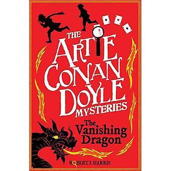 Artie Conan Doyle and the Vanishing Dragon by Robert J. Harris - 9781