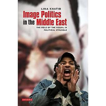 Image Politics in the Middle East - The Role of the Visual in Politica