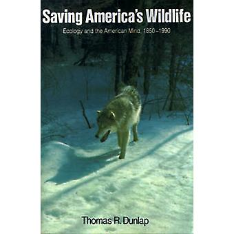 Saving America's Wildlife - Ecology and the American Mind - 1850-1990