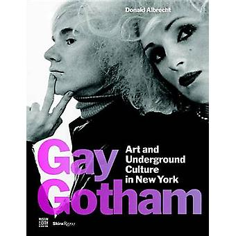 Gay Gotham - Art and Underground Culture in New York by Donald Albrech