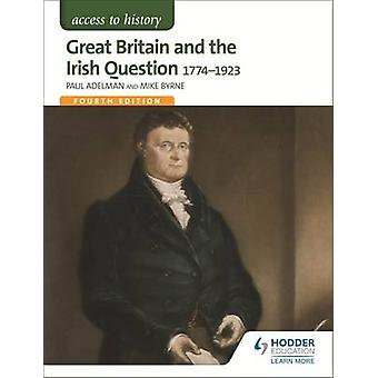 Great Britain and the Irish Question - 1774-1923 by Paul Adelman - Mi