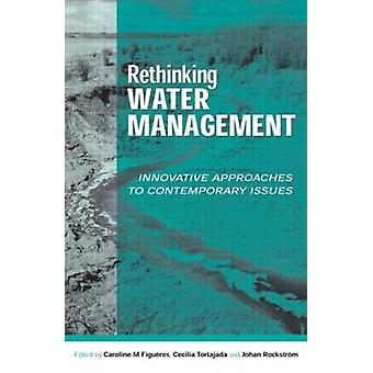 Rethinking Water Management - Innovative Approaches to Contemporary Is