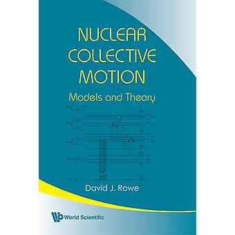 Nuclear Collective Motion - Models and Theory by David J. Rowe - 97898