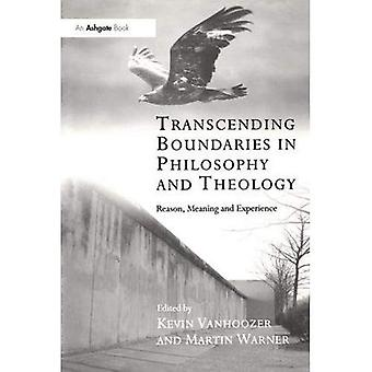 Transcending Boundaries in Philosophy and Theology: Reason Meaning and Experience (Transcending Boundaries in Philosophy & Theology)