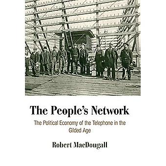 The People's Network: The Political Economy of the Telephone in the Gilded Age (American Business, Politics, and...