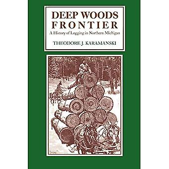 Deep Woods Frontier; A History of Logging in Northern Michigan