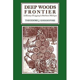 Djupa skogen gräns; En historia av loggning i norra Michigan
