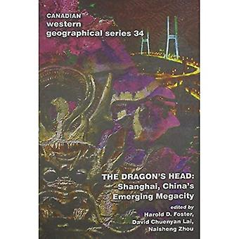 The Dragon's Head: Shanghai, China's Emerging Megacity (Canadian Western Geographical Series, Vol 34)