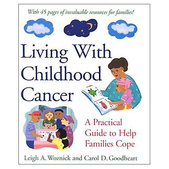 Living with Childhood Cancer: A Practical Guide to Help Families Cope (APA lifetools)