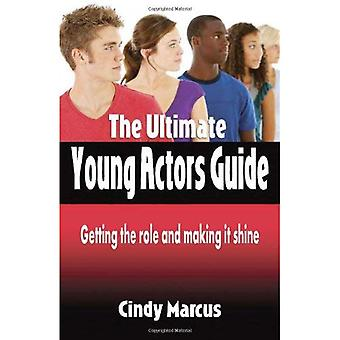 Ultimate Young Actor's Guide: Getting the Role and Making it Shine