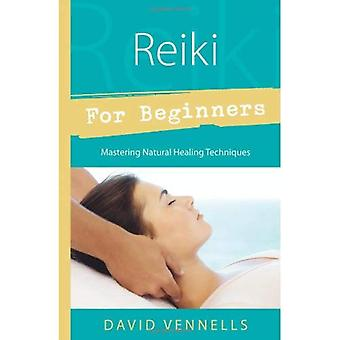 Reiki for Beginners: Mastering Natural Healing Techniques (For Beginners)