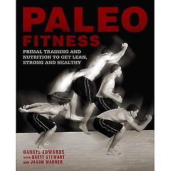 Paleo Fitness - une formation Primal et programme de Nutrition pour obtenir maigre, fort et sain