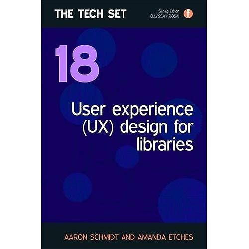 User Experience (UX) Design for Libraries (The Tech Set)