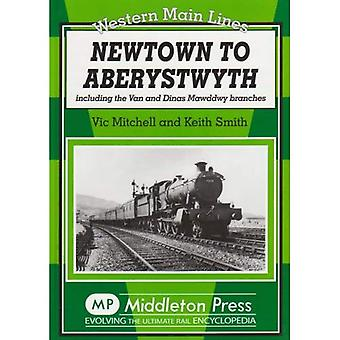 Newtown to Aberystwyth: Including the Van and Dinas Mawddwy Branches (Western Main Lines)