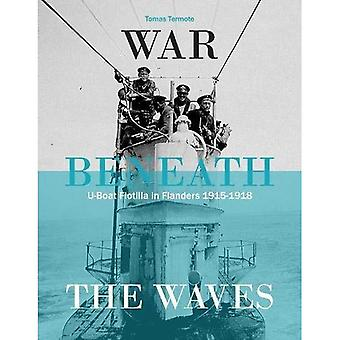 War Beneath the Waves: U-Boat Flotilla in Flanders 1915-1918