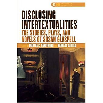 Disclosing Intertextualities: The Stories, Plays, and Novels of Susan Glaspell (Dqr Studies in Literature)