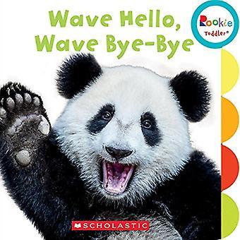 Wave Hello, Wave Bye-Bye (Rookie Toddler) [cartonné]