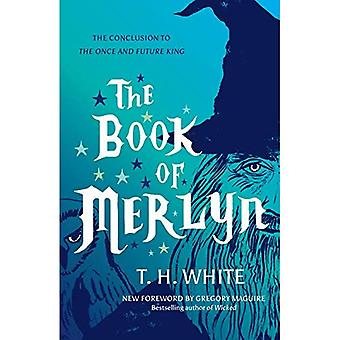Le livre de Merlyn: la Conclusion non publiée à la fois et futur roi