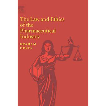 The Law and Ethics of the Pharmaceutical Industry by Dukes & Graham