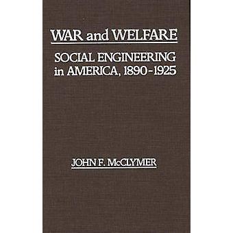 Krieg und Wohlfahrt Social Engineering in Amerika 18901925 von McClymer & John F.