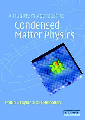 A Quantum Approach to Condensed Matter Physics by Taylor & Philip L.
