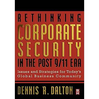 Rethinking Corporate Security in the Post911 Era Issues and Strategies for Todays Global Business Community by Dalton & Dennis