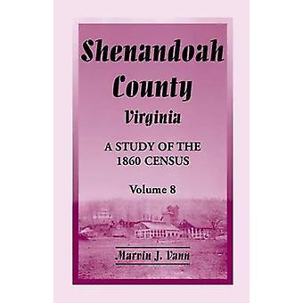 Shenandoah County (Virginia) een studie van het 1860 Census Volume 8 door Vann & Marvin J.