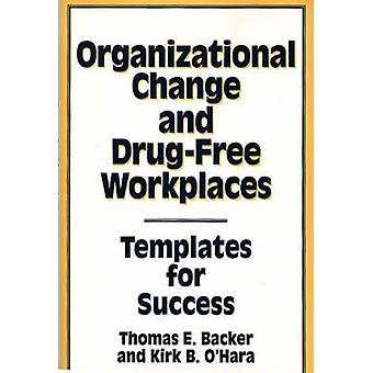 Organizational Change and DrugFree Workplaces Templates for Success by Backer & Thomas E.