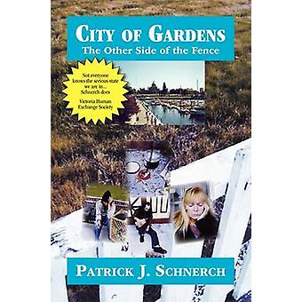 City of Gardens The Other Side of the Fence. Part 1. by Schnerch & Patrick J.