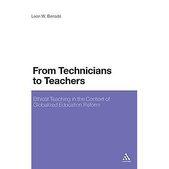 From Technicians to Teachers Ethical Teaching in the Context of Globalised Education Reform by Benade & Leon