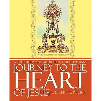 Journey to the Heart of Jesus A Bible Study and Meditation for Christians by Geiger Rn Bsn & R. L.