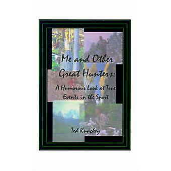 Me and Other Great Hunters A Humorous Look at True Events in the Sport of Hunting by Knuckey & Ted