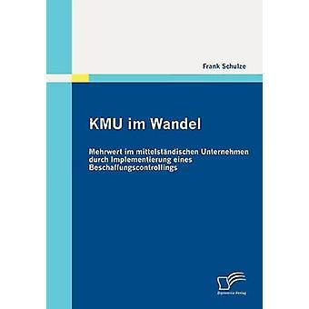 KMU im Wandel Mehrwert im mittelstndischen Unternehmen durch Implementierung eines Beschaffungscontrollings by Schulze & Frank