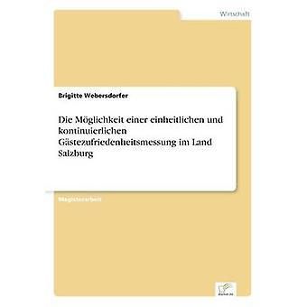 Die Mglichkeit einer einheitlichen und kontinuierlichen Gstezufriedenheitsmessung im Land Salzburg av Webersdorfer & Brigitte