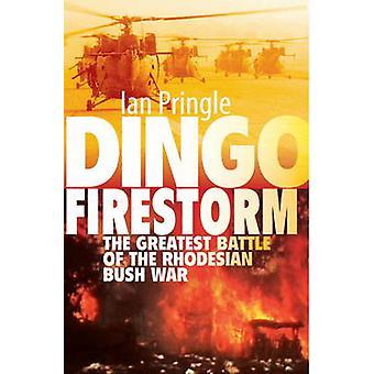 Dingo Firestorm - The Greatest Battle of the Rhodesian Bush War by Ian