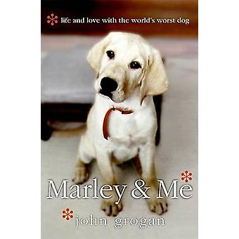Marley & Me  - Life and Love with the World's Worst Dog by John Grogan