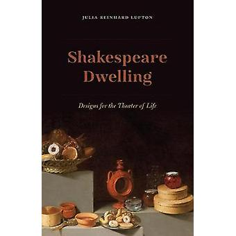 Shakespeare Dwelling - Designs for the Theater of Life by Julia Reinha