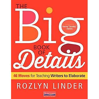 The Big Book of Details - 46 Moves for Teaching Writers to Elaborate b