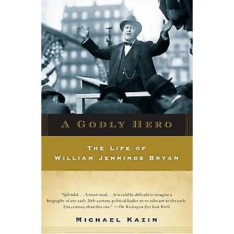 A Godly Hero - The Life of William Jennings Bryan by Michael Kazin - 9