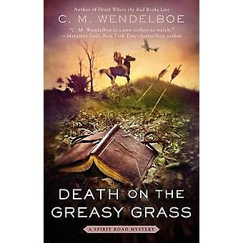 Death on the Greasy Grass by C M Wendelboe - 9780425263259 Book