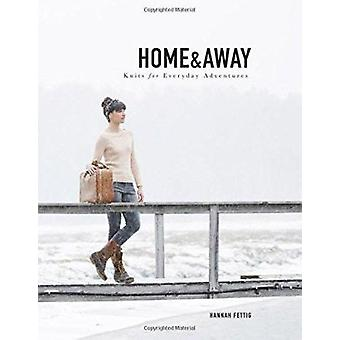 Home & Away  - Knits for Everyday Adventures by Hannah Fettig - 978069
