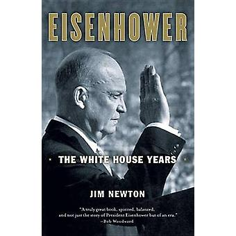 Eisenhower - The White House Years by Jim Newton - 9780767928137 Book