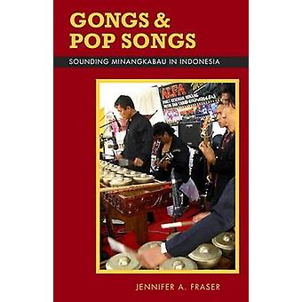 Gongs and Pop Songs - Sounding Minangkabau in Indonesia by Jennifer A.