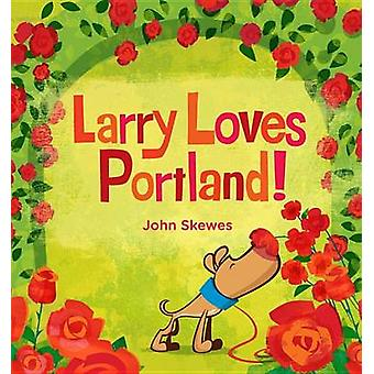 Larry Loves Portland! by John Skewes - John Skewes - 9781570619359 Bo