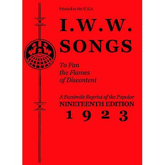 I.W.W. Songs to Fan the Flames of Discontent - A Facsimile Reprint of