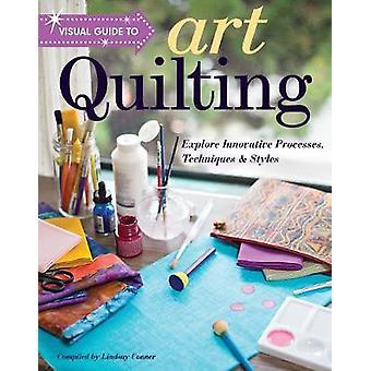 Visual Guide to Art Quilting - Explore Innovative Processes - Techniqu
