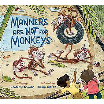 Manners are Not for Monkeys by David Huyck - Heather Tekavec - 978177