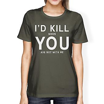 I'd Kill You Womens Dark Grey Tshirt Creative Anniversary Gift Idea