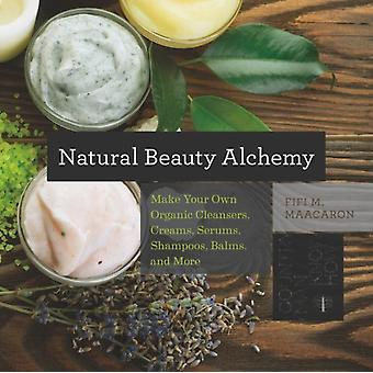 Natural Beauty Alchemy - Make Your Own Organic Cleansers Creams Serums Shampoos Balms and More (Countryman Know How) (Paperback) by Maacaron Fifi M.